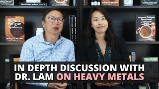 In Depth Discussion With Dr. Lam on Heavy Metals