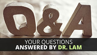 Your Questions Answered By Dr. Lam