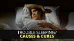 Trouble Sleeping? Causes & Cures